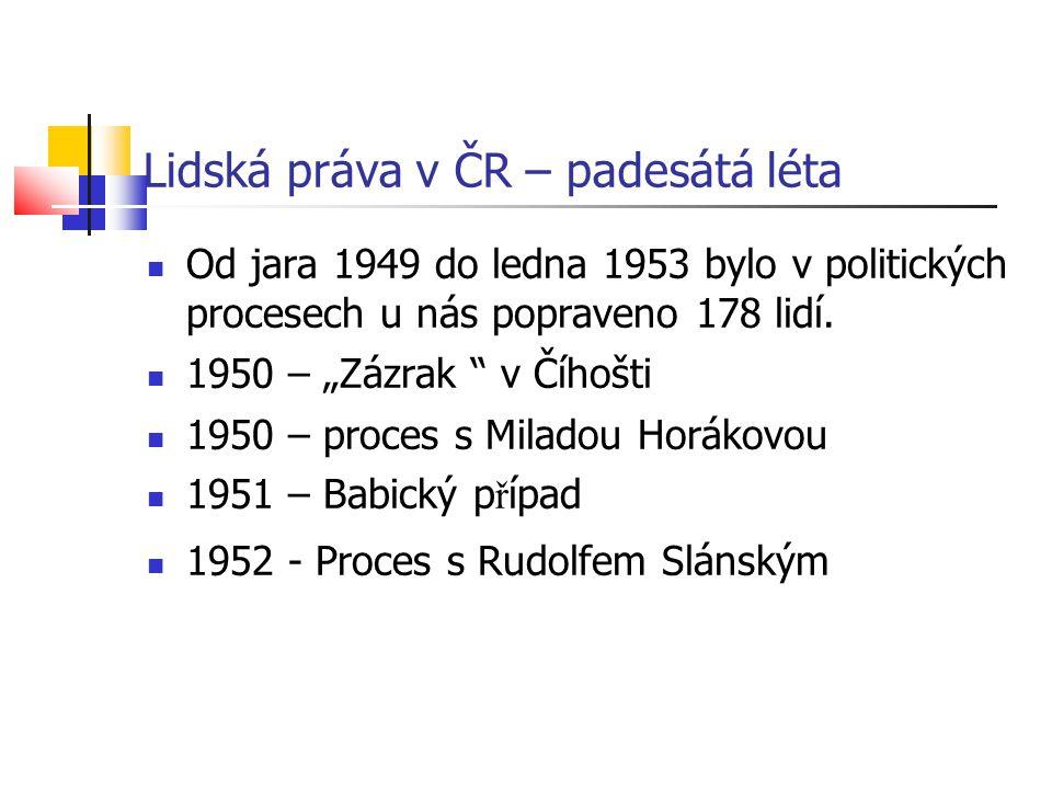 Lidská práva v ČR – padesátá léta Od jara 1949 do ledna 1953 bylo v politických procesech u nás popraveno 178 lidí.