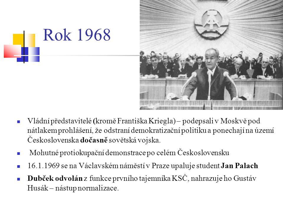 Rok 1968 Vládní představitelé (kromě Františka Kriegla) – podepsali v Moskvě pod nátlakem prohlášení, že odstraní demokratizační politiku a ponechají na území Československa dočasně sovětská vojska.
