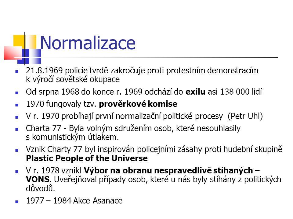 Normalizace 21.8.1969 policie tvrdě zakročuje proti protestním demonstracím k výročí sovětské okupace Od srpna 1968 do konce r. 1969 odchází do exilu
