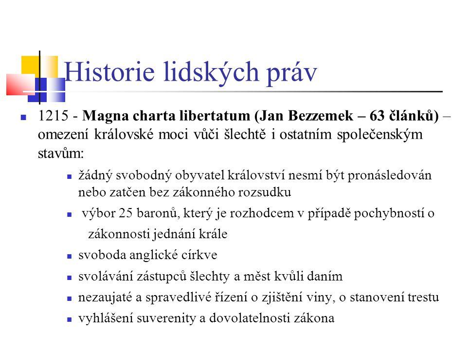 Historie lidských práv 1215 - Magna charta libertatum (Jan Bezzemek – 63 článků) – omezení královské moci vůči šlechtě i ostatním společenským stavům: