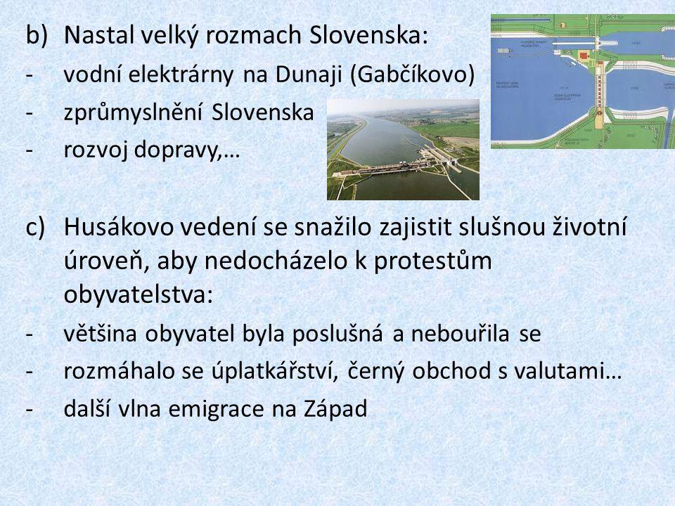 b)Nastal velký rozmach Slovenska: -vodní elektrárny na Dunaji (Gabčíkovo) -zprůmyslnění Slovenska -rozvoj dopravy,… c)Husákovo vedení se snažilo zajis