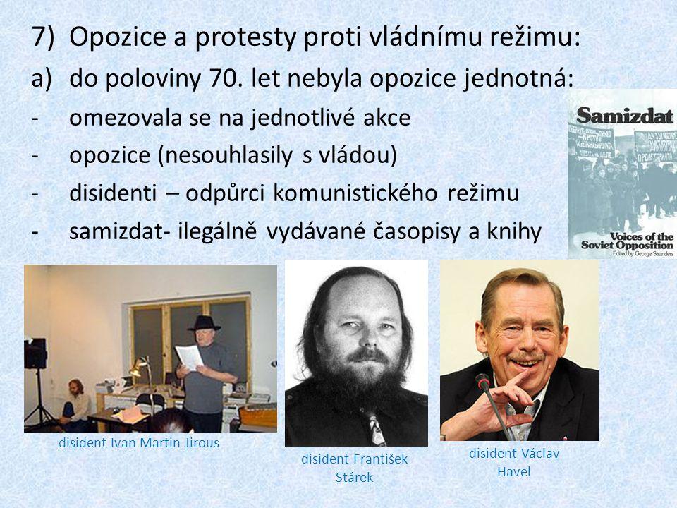 7)Opozice a protesty proti vládnímu režimu: a)do poloviny 70. let nebyla opozice jednotná: -omezovala se na jednotlivé akce -opozice (nesouhlasily s v