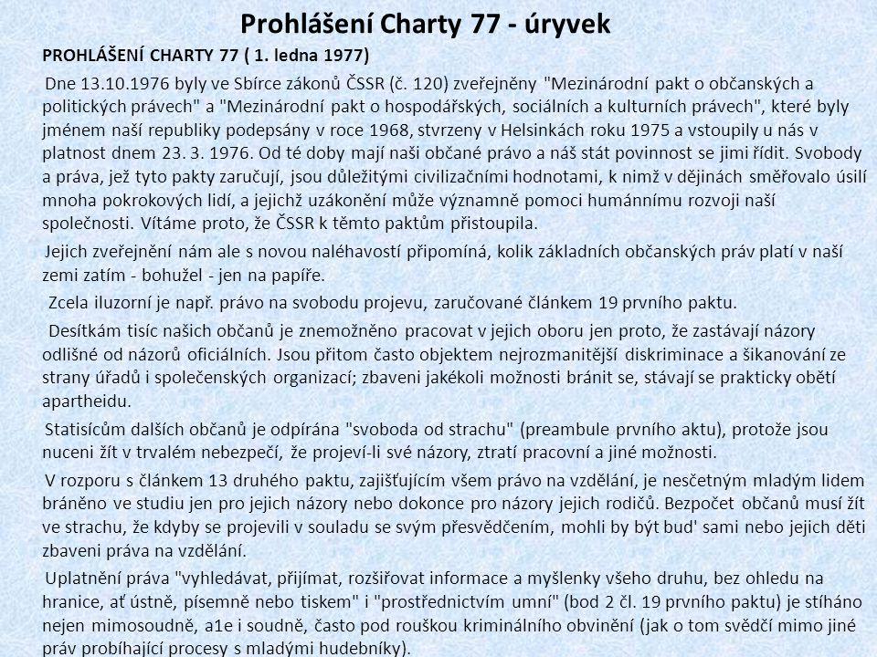 Prohlášení Charty 77 - úryvek PROHLÁŠENÍ CHARTY 77 ( 1. ledna 1977) Dne 13.10.1976 byly ve Sbírce zákonů ČSSR (č. 120) zveřejněny