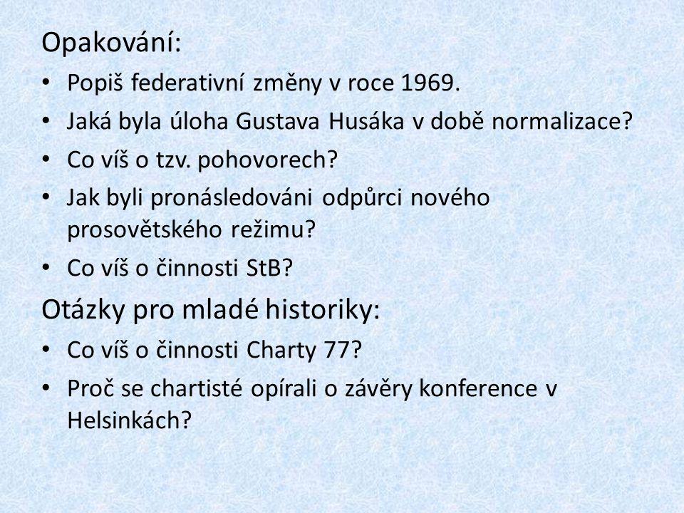 Opakování: Popiš federativní změny v roce 1969. Jaká byla úloha Gustava Husáka v době normalizace? Co víš o tzv. pohovorech? Jak byli pronásledováni o