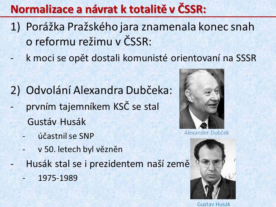 Normalizace a návrat k totalitě v ČSSR: 1)Porážka Pražského jara znamenala konec snah o reformu režimu v ČSSR: -k moci se opět dostali komunisté orien