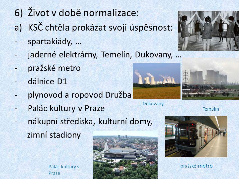 b)Nastal velký rozmach Slovenska: -vodní elektrárny na Dunaji (Gabčíkovo) -zprůmyslnění Slovenska -rozvoj dopravy,… c)Husákovo vedení se snažilo zajistit slušnou životní úroveň, aby nedocházelo k protestům obyvatelstva: -většina obyvatel byla poslušná a nebouřila se -rozmáhalo se úplatkářství, černý obchod s valutami… -další vlna emigrace na Západ