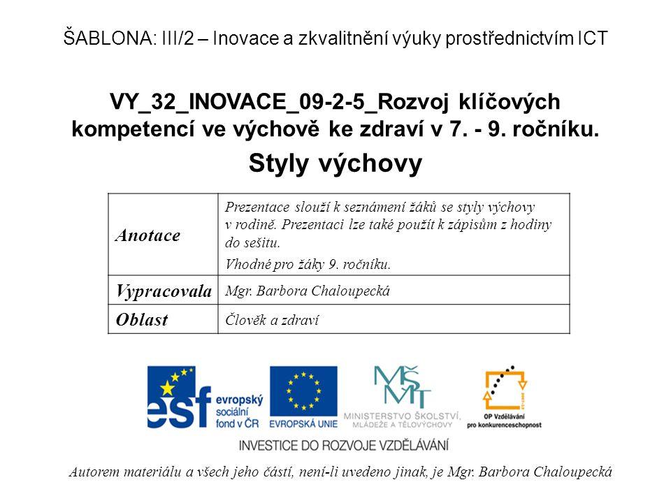 VY_32_INOVACE_09-2-5_Rozvoj klíčových kompetencí ve výchově ke zdraví v 7. - 9. ročníku. Styly výchovy Autorem materiálu a všech jeho částí, není-li u