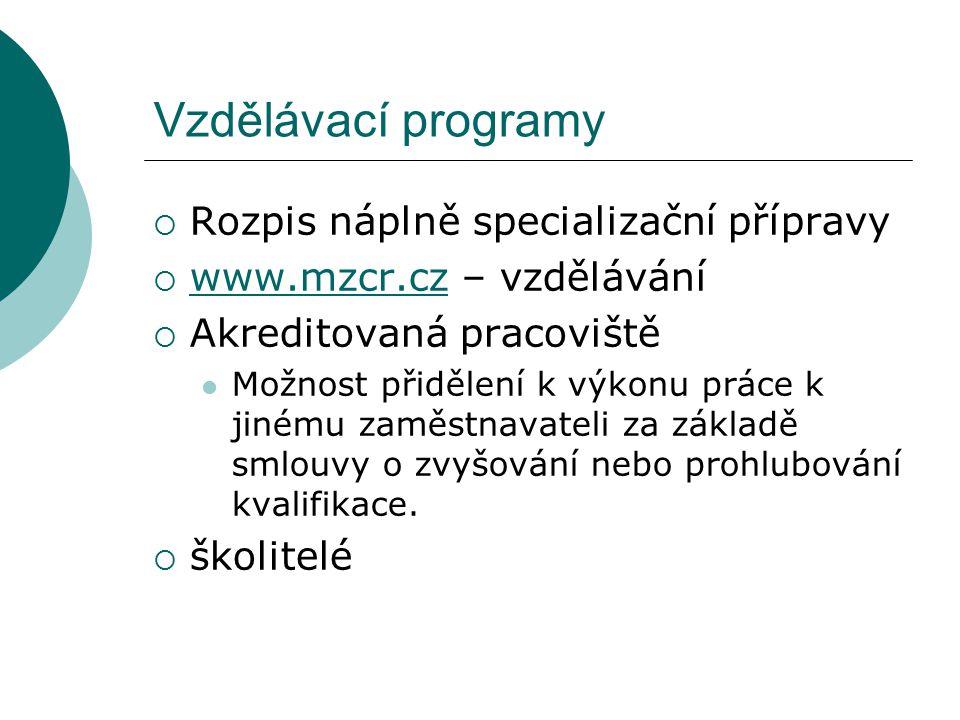 Vzdělávací programy  Rozpis náplně specializační přípravy  www.mzcr.cz – vzdělávání www.mzcr.cz  Akreditovaná pracoviště Možnost přidělení k výkonu