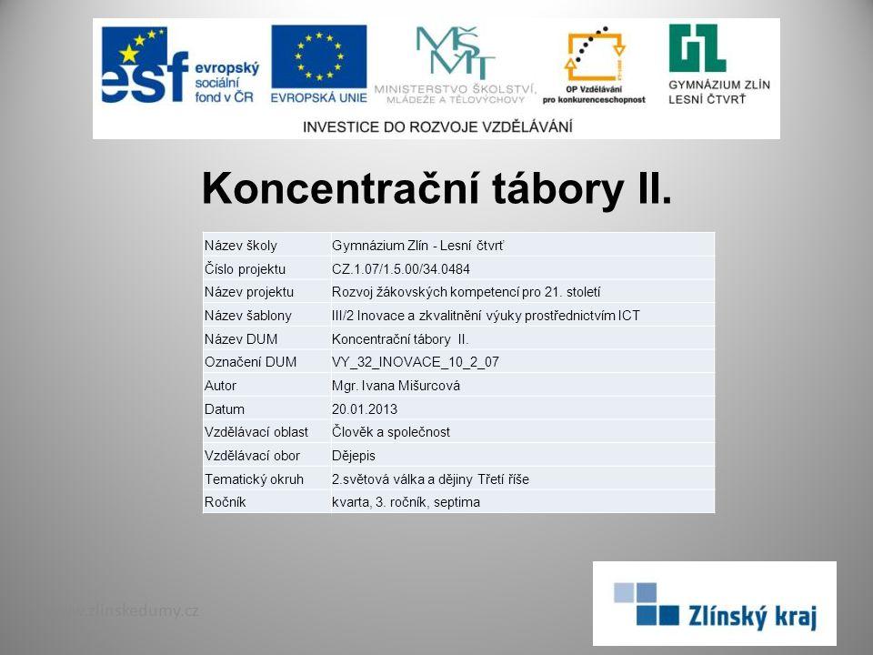 Koncentrační tábory II. www.zlinskedumy.cz Název školyGymnázium Zlín - Lesní čtvrť Číslo projektuCZ.1.07/1.5.00/34.0484 Název projektuRozvoj žákovskýc