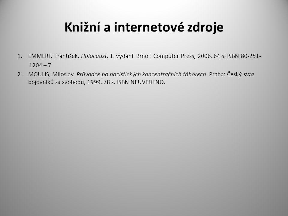 Knižní a internetové zdroje 1.EMMERT, František. Holocaust. 1. vydání. Brno : Computer Press, 2006. 64 s. ISBN 80-251- 1204 – 7 2.MOULIS, Miloslav. Pr