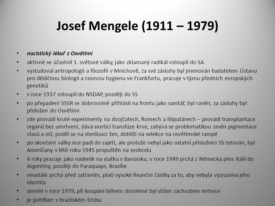 Josef Mengele (1911 – 1979) nacistický lékař z Osvětimi aktivně se účastnil 1. světové války, jako zklamaný radikál vstoupil do SA vystudoval antropol