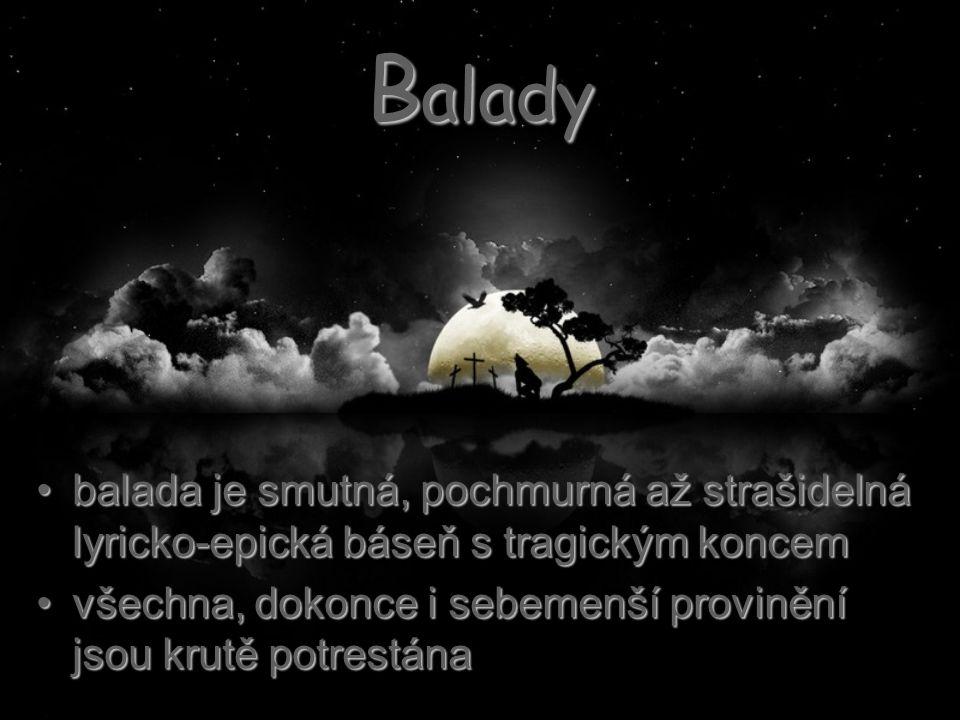 balada je smutná, pochmurná až strašidelná lyricko-epická báseň s tragickým koncembalada je smutná, pochmurná až strašidelná lyricko-epická báseň s tragickým koncem všechna, dokonce i sebemenší provinění jsou krutě potrestánavšechna, dokonce i sebemenší provinění jsou krutě potrestána B alady