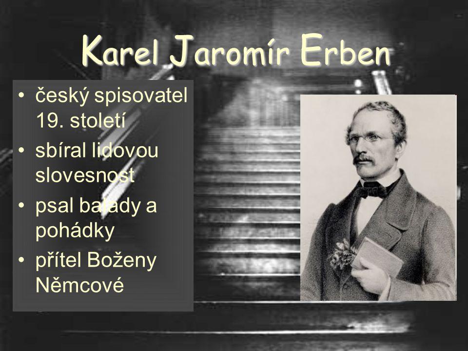 K ytice nejznámější česká sbírka baladnejznámější česká sbírka balad autorem je Karel Jaromír Erbenautorem je Karel Jaromír Erben