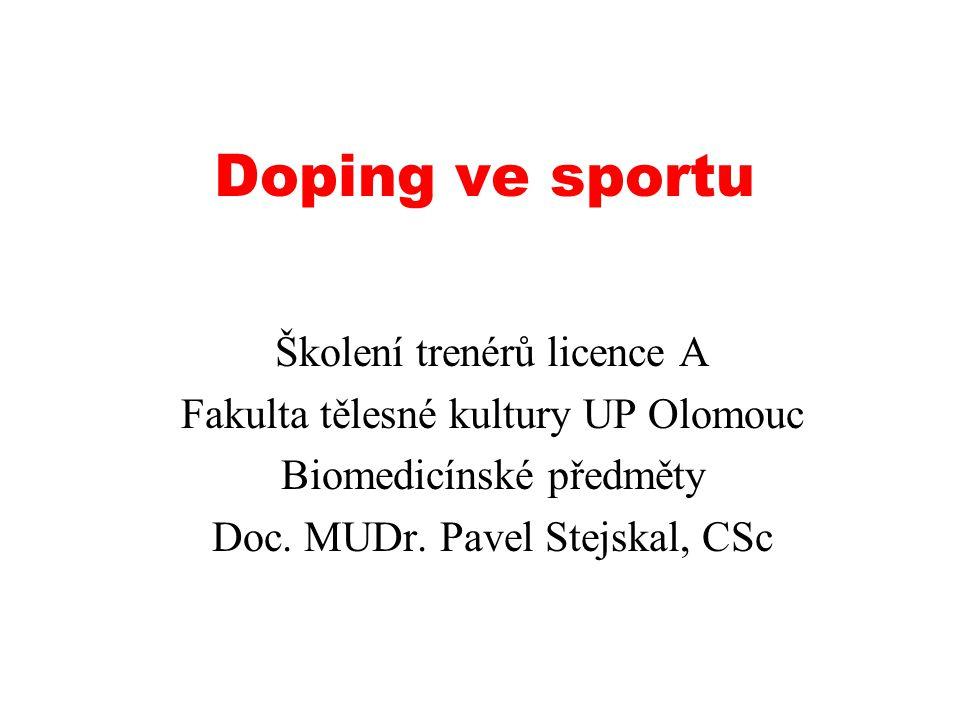 Doping ve sportu Školení trenérů licence A Fakulta tělesné kultury UP Olomouc Biomedicínské předměty Doc. MUDr. Pavel Stejskal, CSc