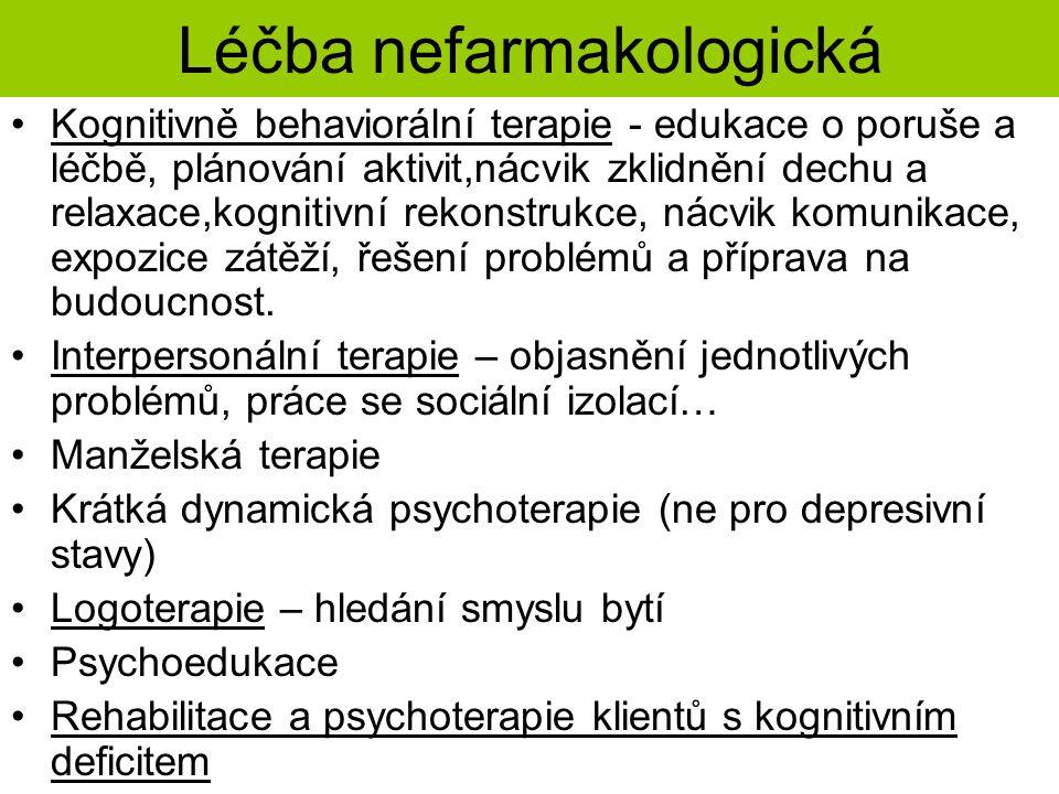 Léčba nefarmakologická Kognitivně behaviorální terapie - edukace o poruše a léčbě, plánování aktivit,nácvik zklidnění dechu a relaxace,kognitivní reko