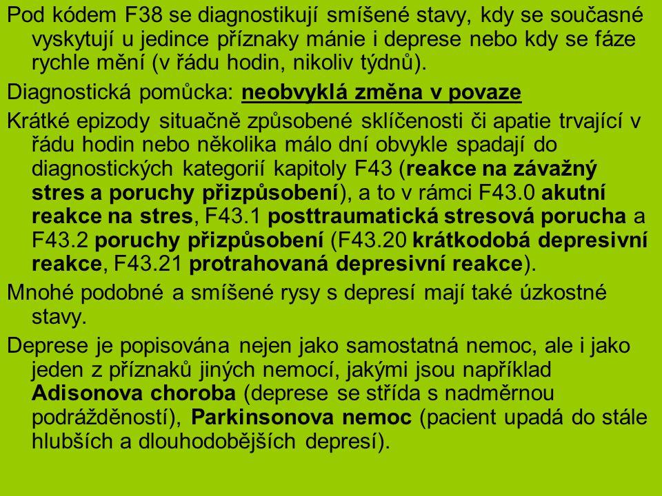 Pod kódem F38 se diagnostikují smíšené stavy, kdy se současné vyskytují u jedince příznaky mánie i deprese nebo kdy se fáze rychle mění (v řádu hodin,