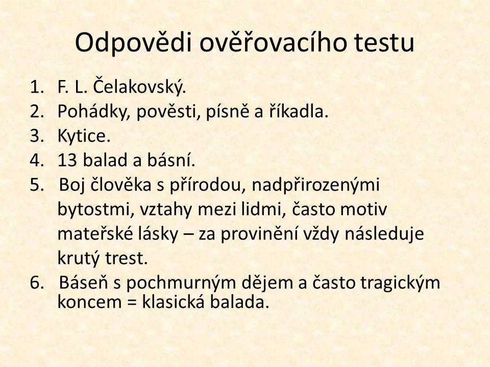 Odpovědi ověřovacího testu 1.F.L. Čelakovský. 2.Pohádky, pověsti, písně a říkadla.