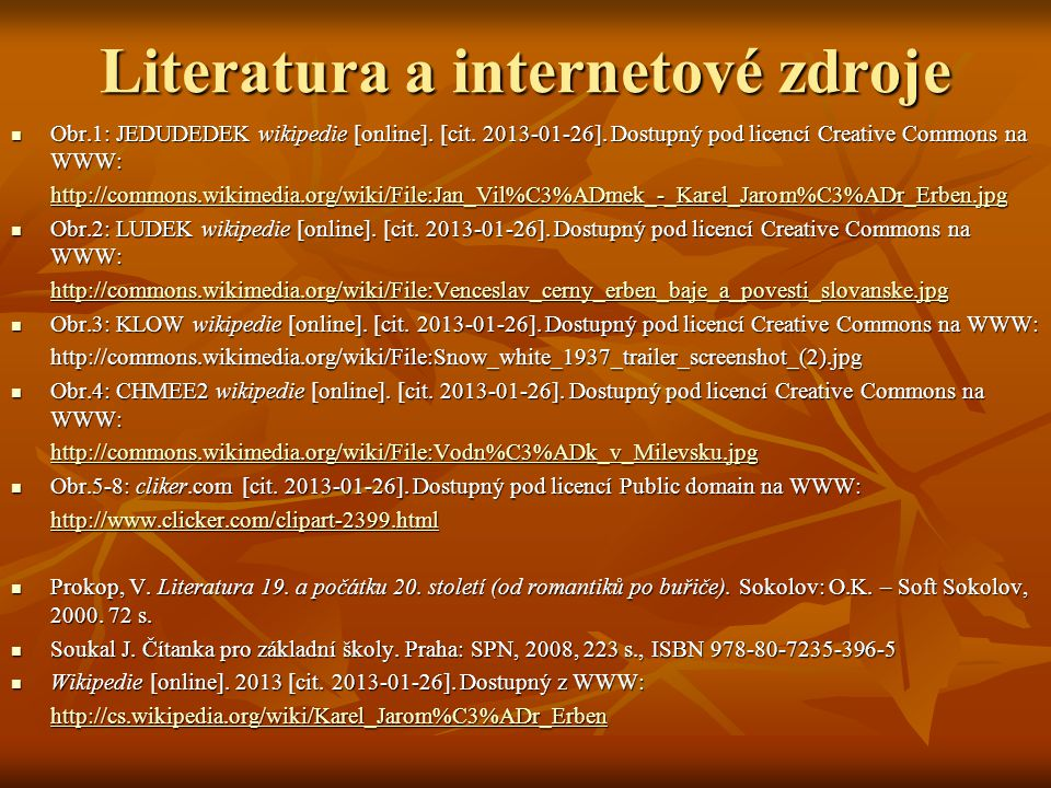Literatura a internetové zdroje Obr.1: JEDUDEDEK wikipedie [online]. [cit. 2013-01-26]. Dostupný pod licencí Creative Commons na WWW: Obr.1: JEDUDEDEK