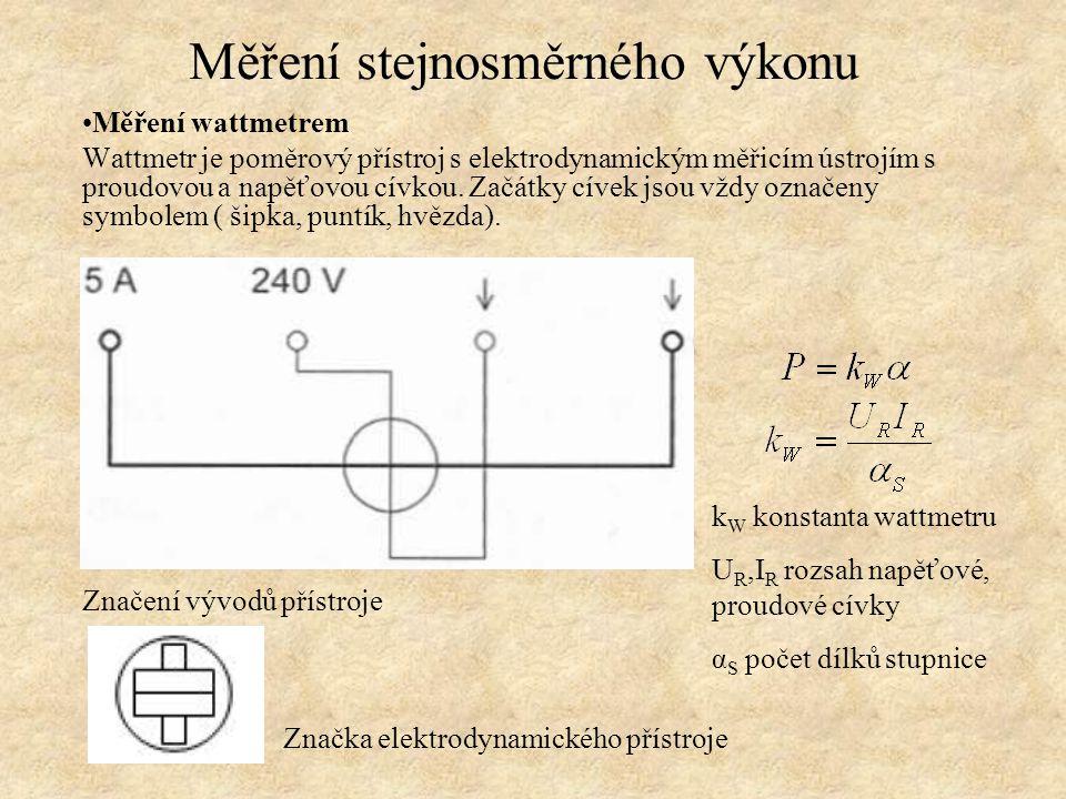 Měření wattmetrem Wattmetr je poměrový přístroj s elektrodynamickým měřicím ústrojím s proudovou a napěťovou cívkou. Začátky cívek jsou vždy označeny