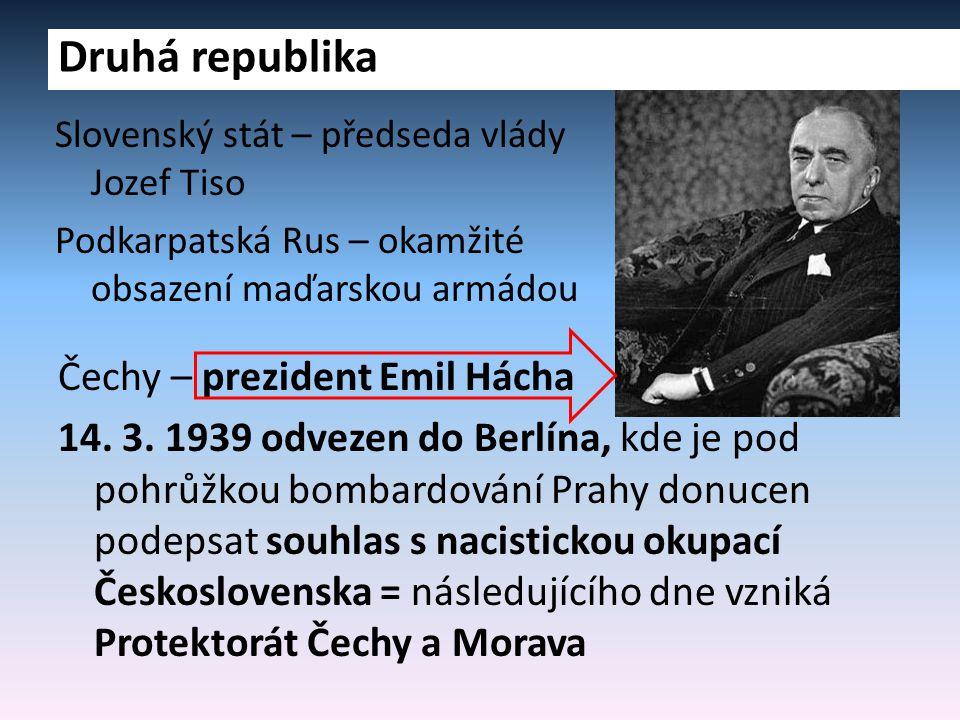 Čechy – prezident Emil Hácha 14. 3. 1939 odvezen do Berlína, kde je pod pohrůžkou bombardování Prahy donucen podepsat souhlas s nacistickou okupací Če