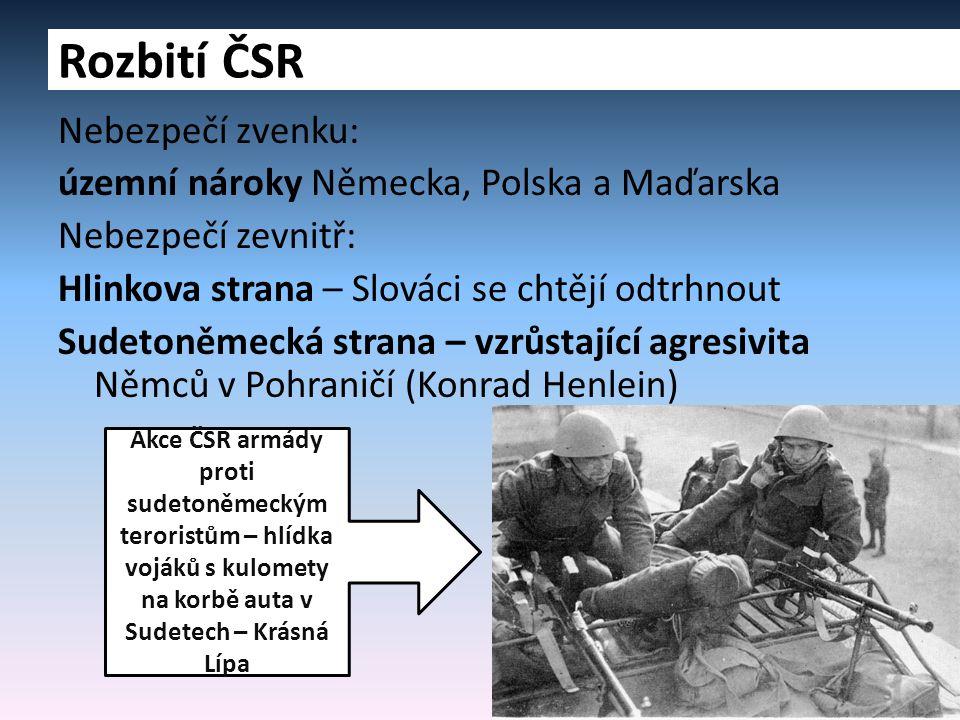 Nebezpečí zvenku: územní nároky Německa, Polska a Maďarska Nebezpečí zevnitř: Hlinkova strana – Slováci se chtějí odtrhnout Sudetoněmecká strana – vzr