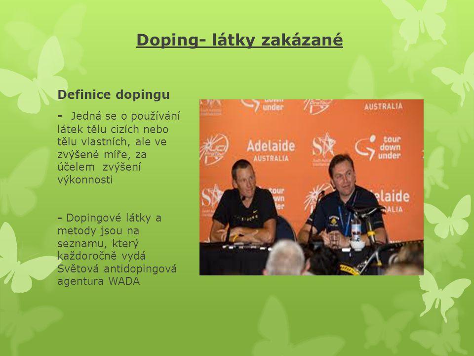 Doping- látky zakázané Definice dopingu - Jedná se o používání látek tělu cizích nebo tělu vlastních, ale ve zvýšené míře, za účelem zvýšení výkonnost