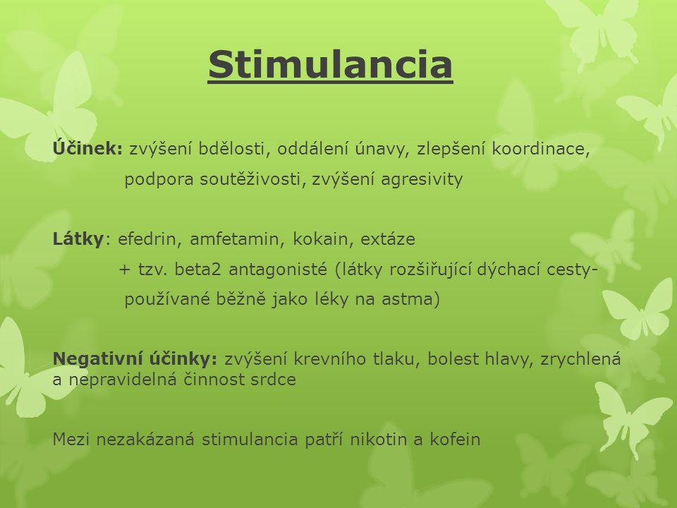 Stimulancia Účinek: zvýšení bdělosti, oddálení únavy, zlepšení koordinace, podpora soutěživosti, zvýšení agresivity Látky: efedrin, amfetamin, kokain,