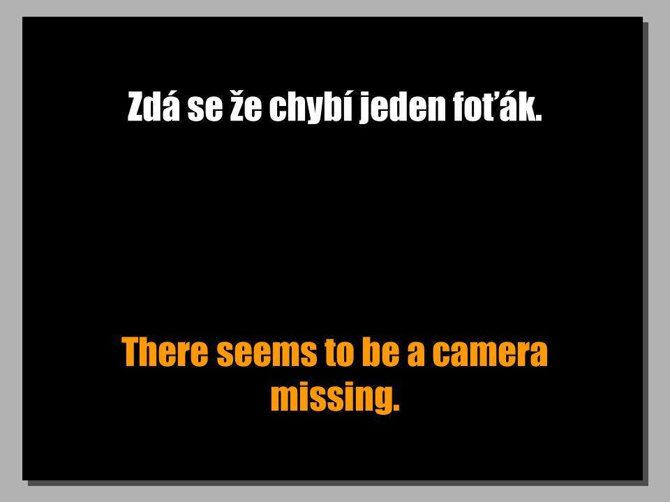 Zdá se že chybí jeden foťák. There seems to be a camera missing.