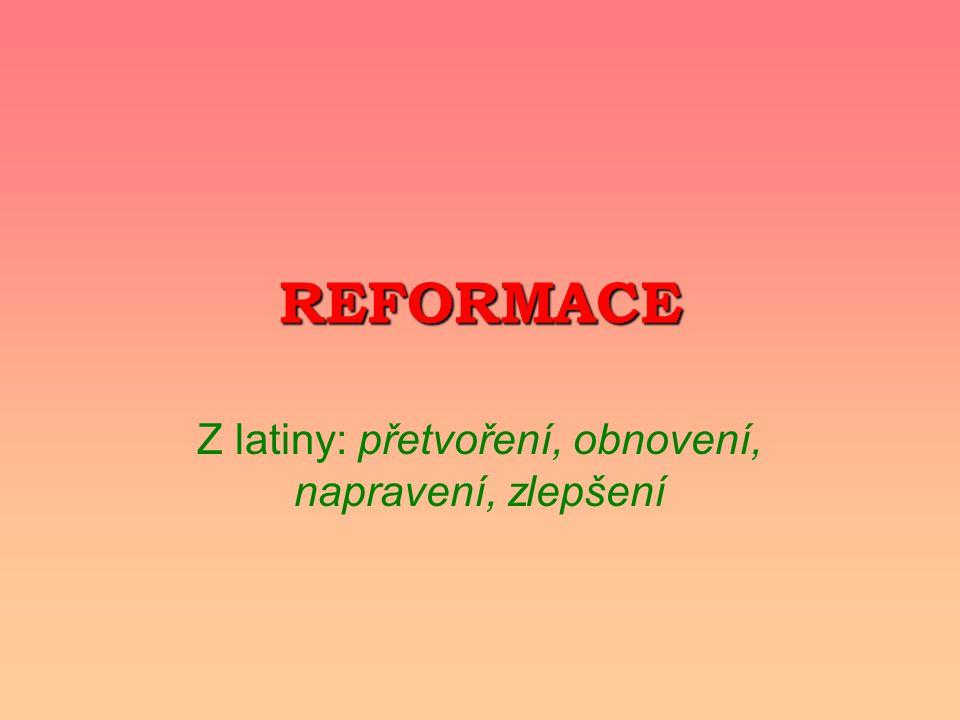 REFORMACE Z latiny: přetvoření, obnovení, napravení, zlepšení