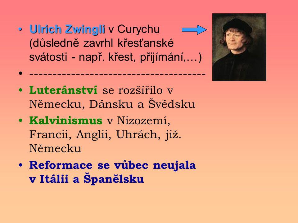 Ulrich ZwingliUlrich Zwingli v Curychu (důsledně zavrhl křesťanské svátosti - např. křest, přijímání,…) -------------------------------------- Luterán
