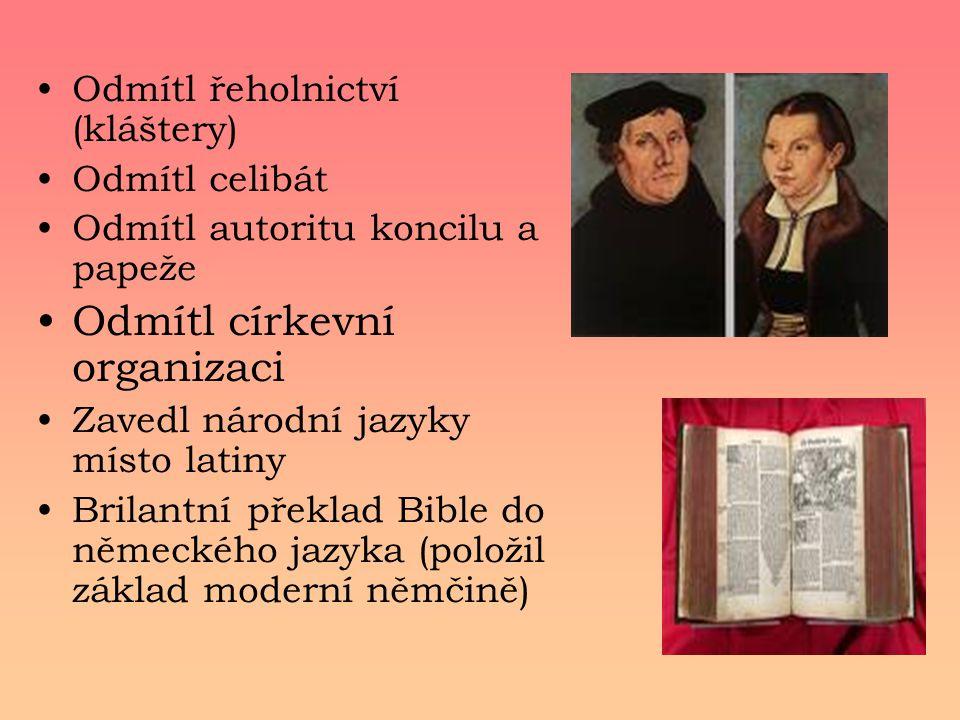 Odmítl řeholnictví (kláštery) Odmítl celibát Odmítl autoritu koncilu a papeže Odmítl církevní organizaci Zavedl národní jazyky místo latiny Brilantní