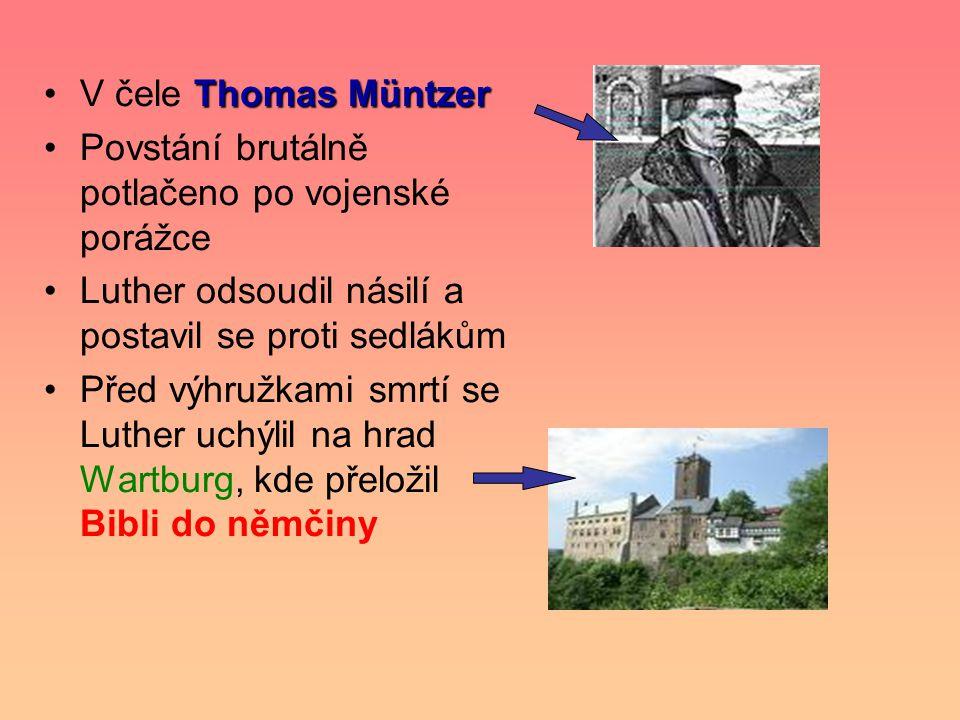Thomas MüntzerV čele Thomas Müntzer Povstání brutálně potlačeno po vojenské porážce Luther odsoudil násilí a postavil se proti sedlákům Před výhružkami smrtí se Luther uchýlil na hrad Wartburg, kde přeložil Bibli do němčiny