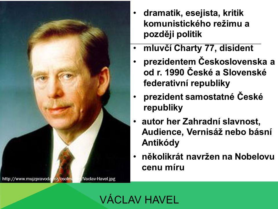 VÁCLAV HAVEL dramatik, esejista, kritik komunistického režimu a později politik mluvčí Charty 77, disident prezidentem Československa a od r. 1990 Čes