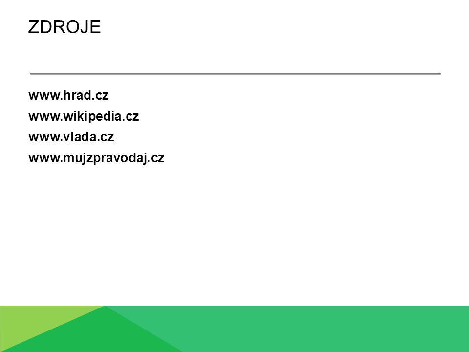 ZDROJE www.hrad.cz www.wikipedia.cz www.vlada.cz www.mujzpravodaj.cz