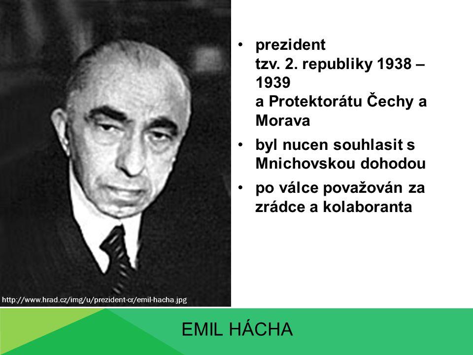 EMIL HÁCHA prezident tzv. 2. republiky 1938 – 1939 a Protektorátu Čechy a Morava byl nucen souhlasit s Mnichovskou dohodou po válce považován za zrádc