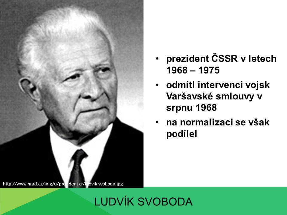 LUDVÍK SVOBODA prezident ČSSR v letech 1968 – 1975 odmítl intervenci vojsk Varšavské smlouvy v srpnu 1968 na normalizaci se však podílel http://www.hrad.cz/img/u/prezident-cr/ludvik-svoboda.jpg