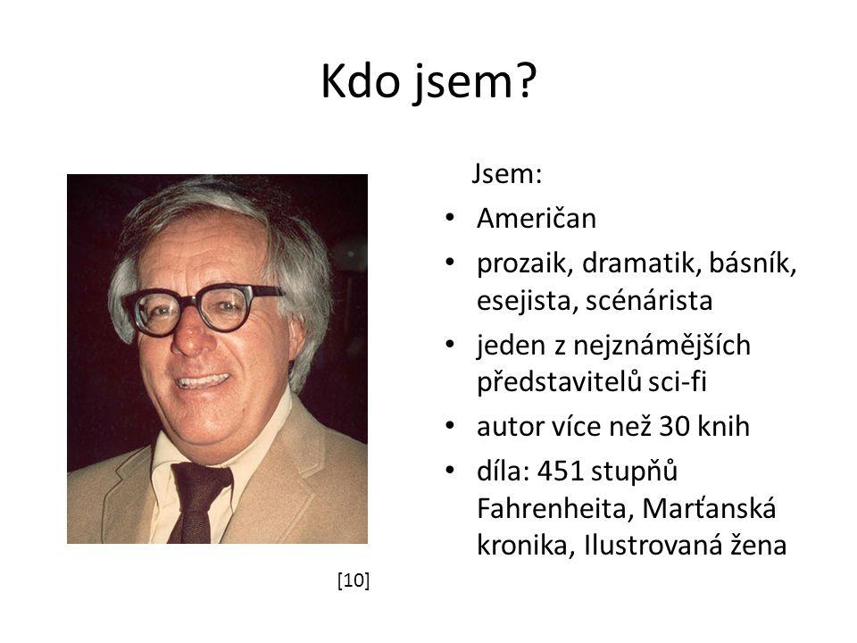 Kdo jsem? Jsem: Američan prozaik, dramatik, básník, esejista, scénárista jeden z nejznámějších představitelů sci-fi autor více než 30 knih díla: 451 s