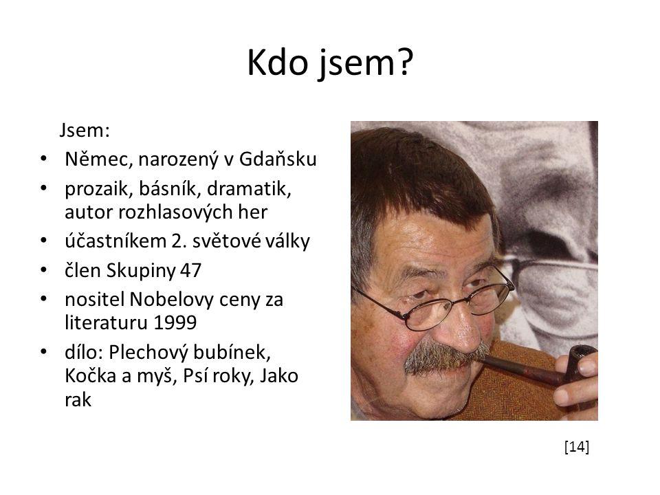 Kdo jsem? Jsem: Němec, narozený v Gdaňsku prozaik, básník, dramatik, autor rozhlasových her účastníkem 2. světové války člen Skupiny 47 nositel Nobelo