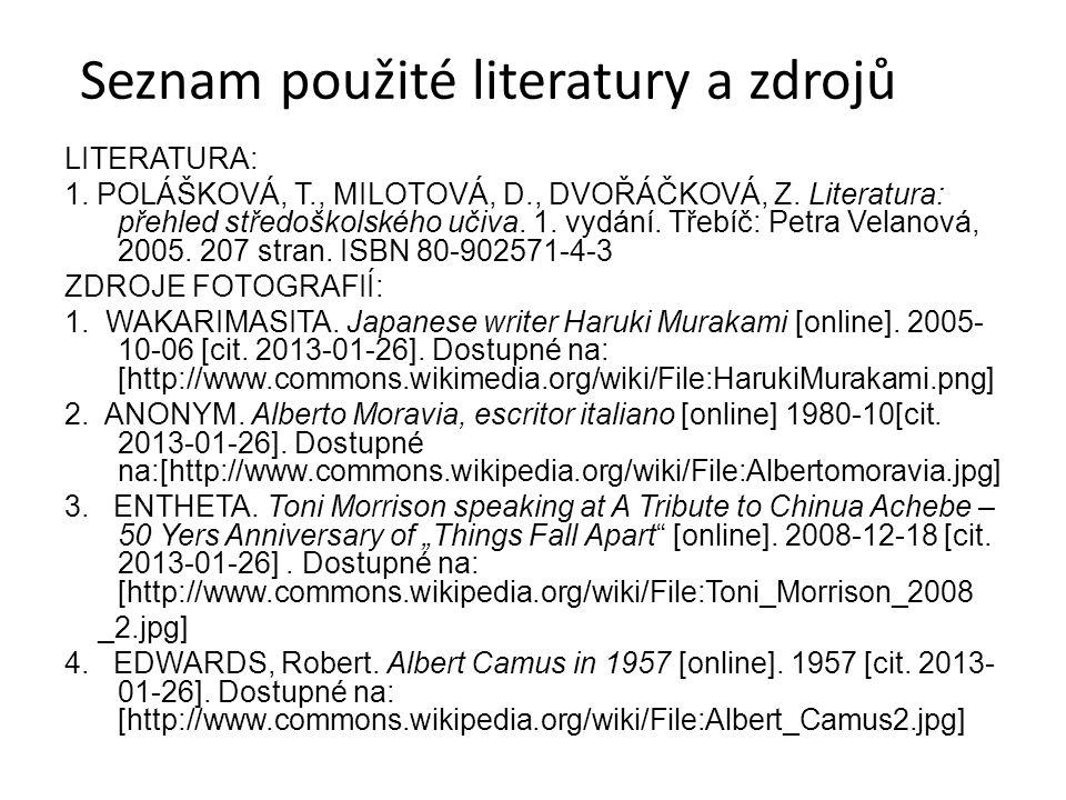 Seznam použité literatury a zdrojů LITERATURA: 1. POLÁŠKOVÁ, T., MILOTOVÁ, D., DVOŘÁČKOVÁ, Z. Literatura: přehled středoškolského učiva. 1. vydání. Tř