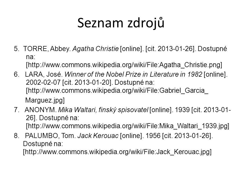 Seznam zdrojů 5. TORRE, Abbey. Agatha Christie [online]. [cit. 2013-01-26]. Dostupné na: [http://www.commons.wikipedia.org/wiki/File:Agatha_Christie.p