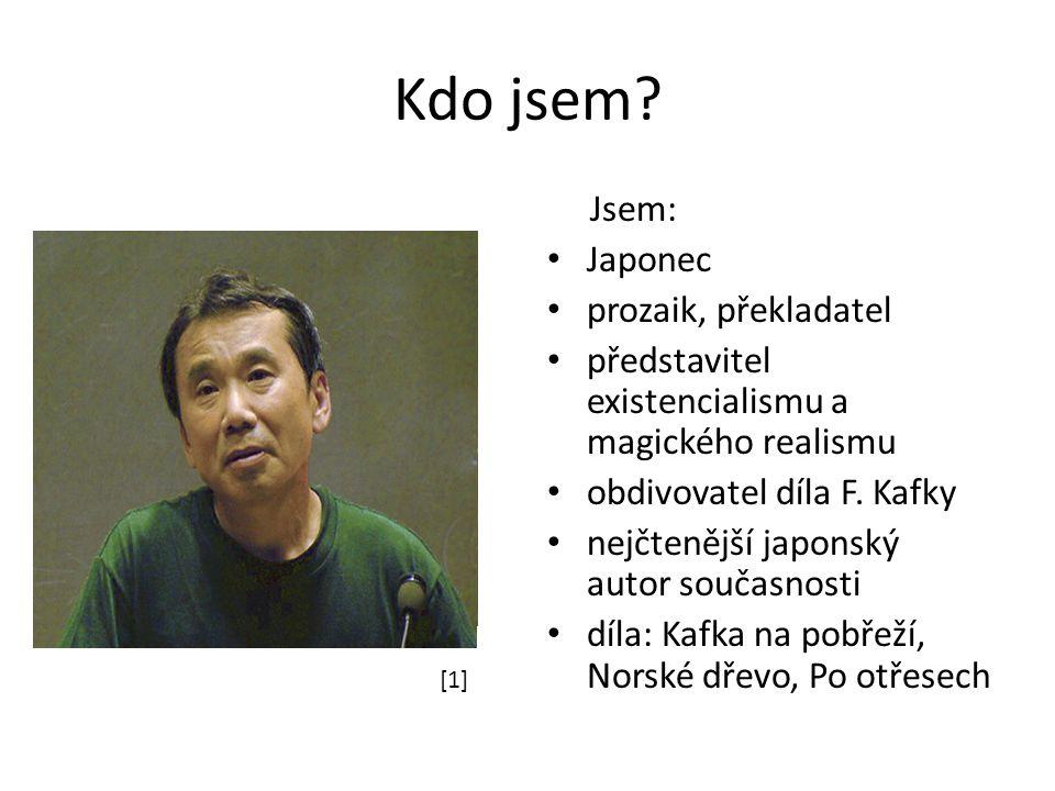 Kdo jsem? Jsem: Japonec prozaik, překladatel představitel existencialismu a magického realismu obdivovatel díla F. Kafky nejčtenější japonský autor so