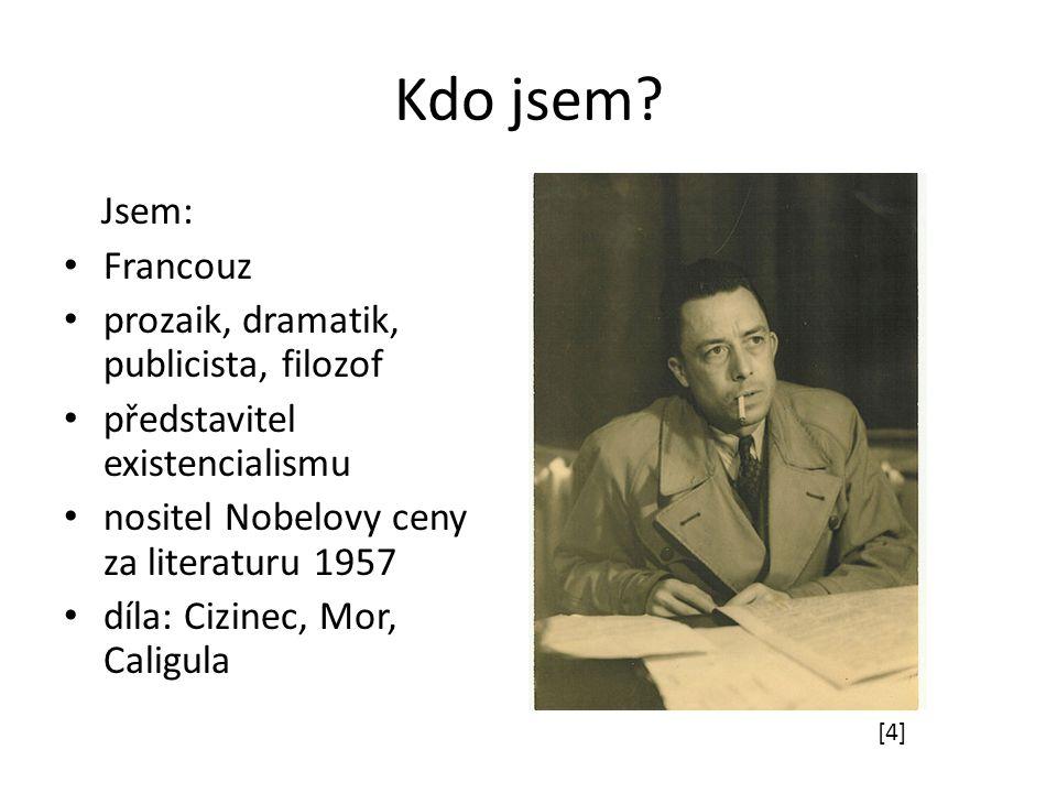 Kdo jsem? Jsem: Francouz prozaik, dramatik, publicista, filozof představitel existencialismu nositel Nobelovy ceny za literaturu 1957 díla: Cizinec, M