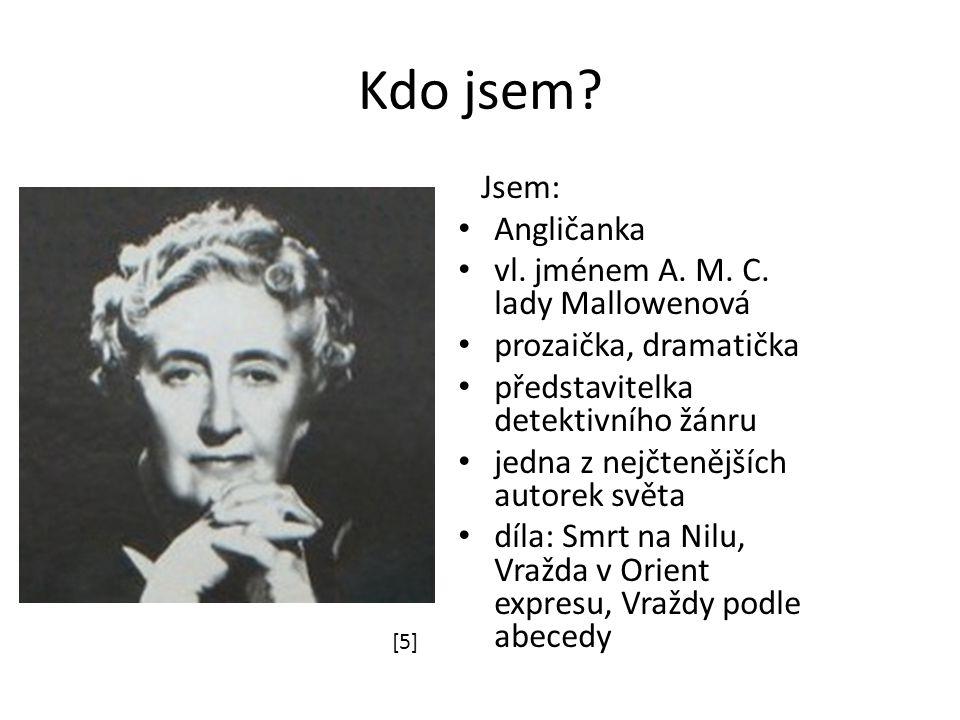 Kdo jsem? Jsem: Angličanka vl. jménem A. M. C. lady Mallowenová prozaička, dramatička představitelka detektivního žánru jedna z nejčtenějších autorek
