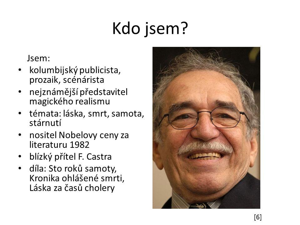 Kdo jsem? Jsem: kolumbijský publicista, prozaik, scénárista nejznámější představitel magického realismu témata: láska, smrt, samota, stárnutí nositel