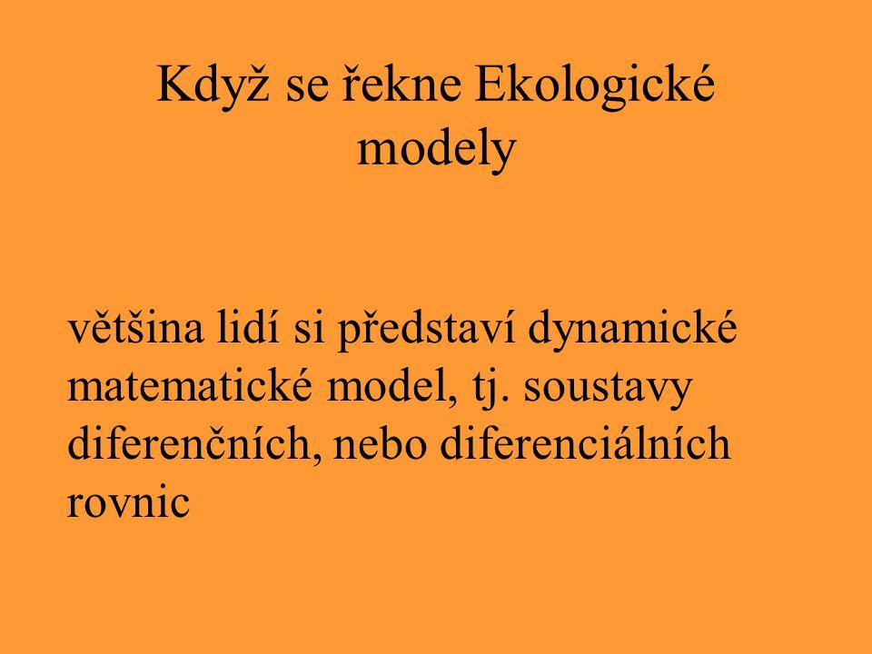 Když se řekne Ekologické modely většina lidí si představí dynamické matematické model, tj. soustavy diferenčních, nebo diferenciálních rovnic