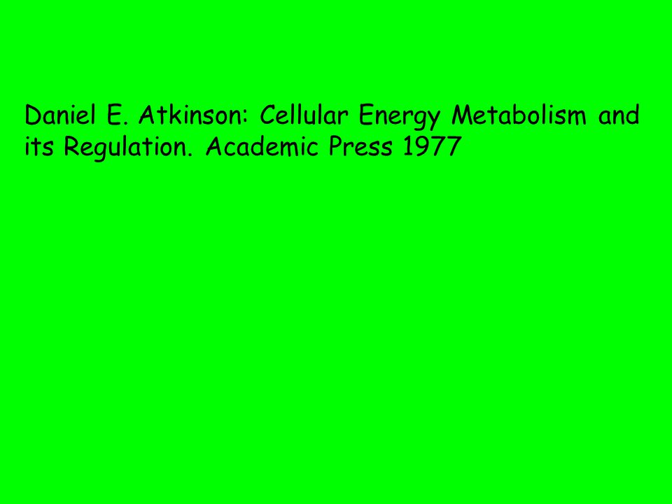 Daniel E. Atkinson: Cellular Energy Metabolism and its Regulation. Academic Press 1977
