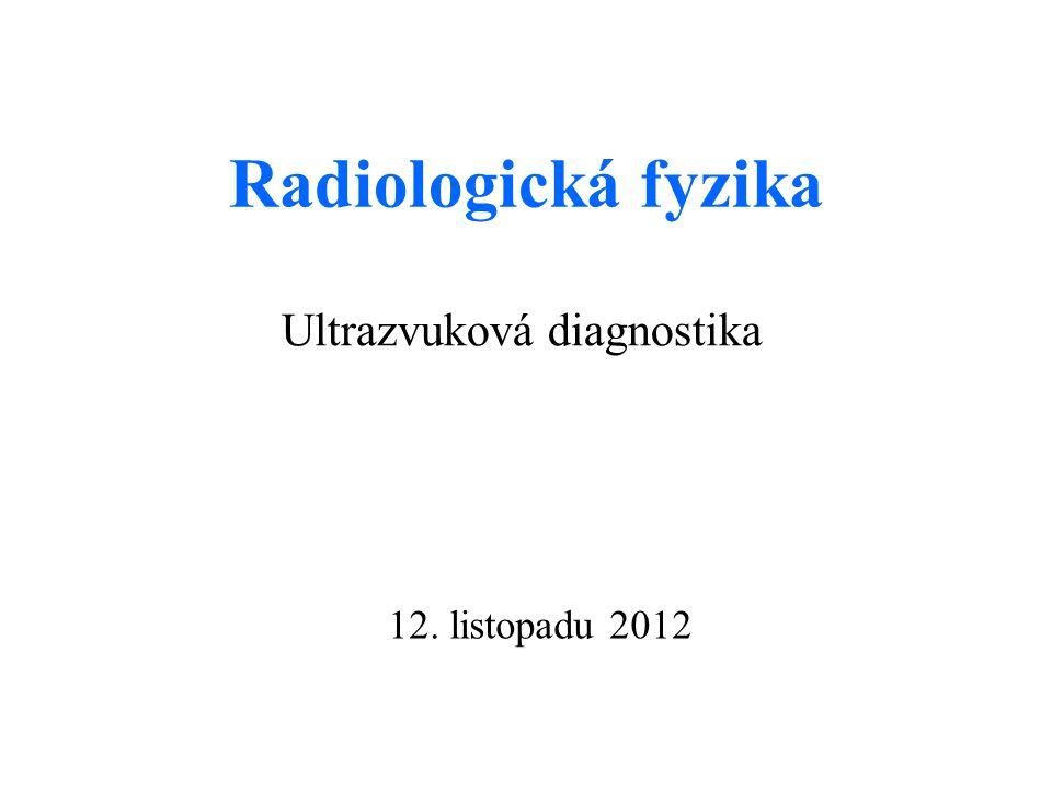 Radiologická fyzika Ultrazvuková diagnostika 12. listopadu 2012