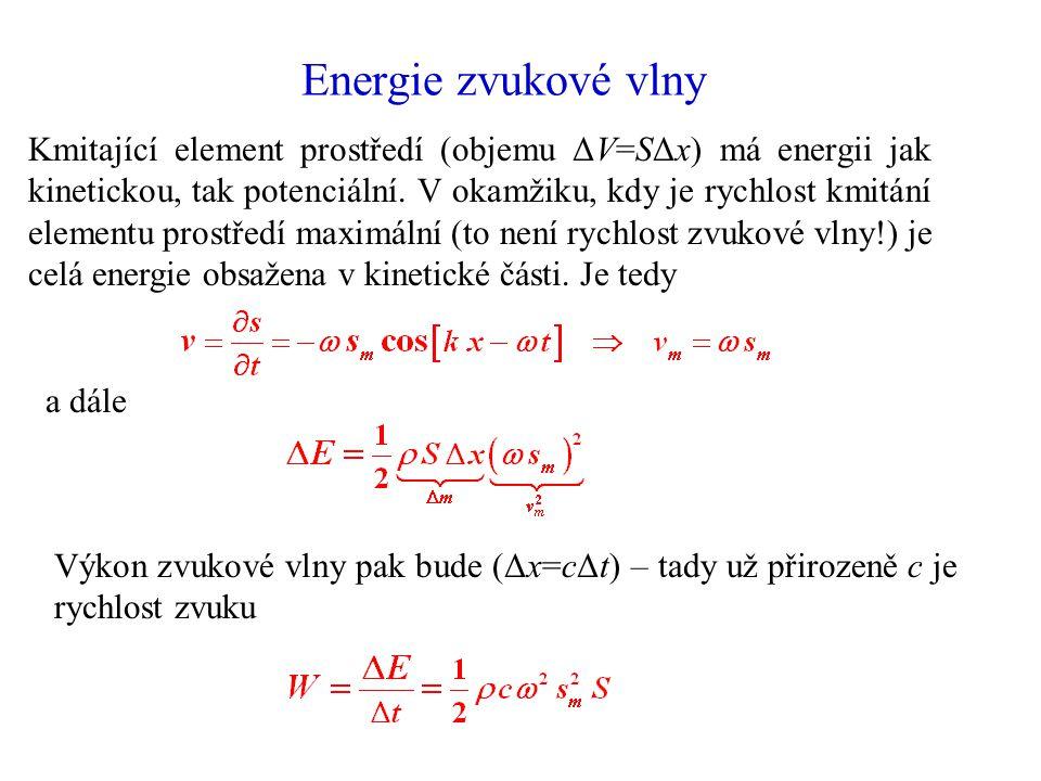 Energie zvukové vlny Kmitající element prostředí (objemu ΔV=SΔx) má energii jak kinetickou, tak potenciální.
