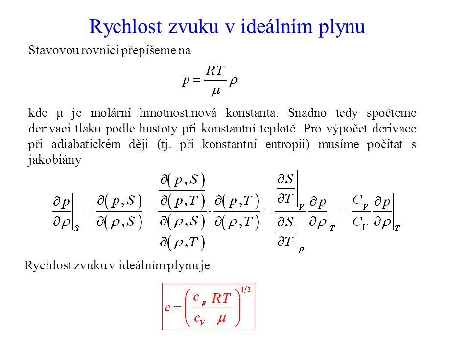 Rychlost zvuku v ideálním plynu Stavovou rovnici přepíšeme na kde μ je molární hmotnost.nová konstanta.