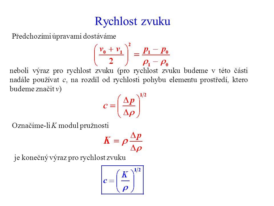 Rychlost zvuku I Základními rovnicemi jsou rovnice kontinuity a Eulerova rovnice Pro malé kmity (položíme ρ=ρ 0 +δρ, p=p 0 +δp) ponecháme v rovnicích jen členy prvního řádu v δρ, δp a v, takže máme Stejně jako každý pohyb v ideální tekutině je i šíření zvuku děj adiabatický.